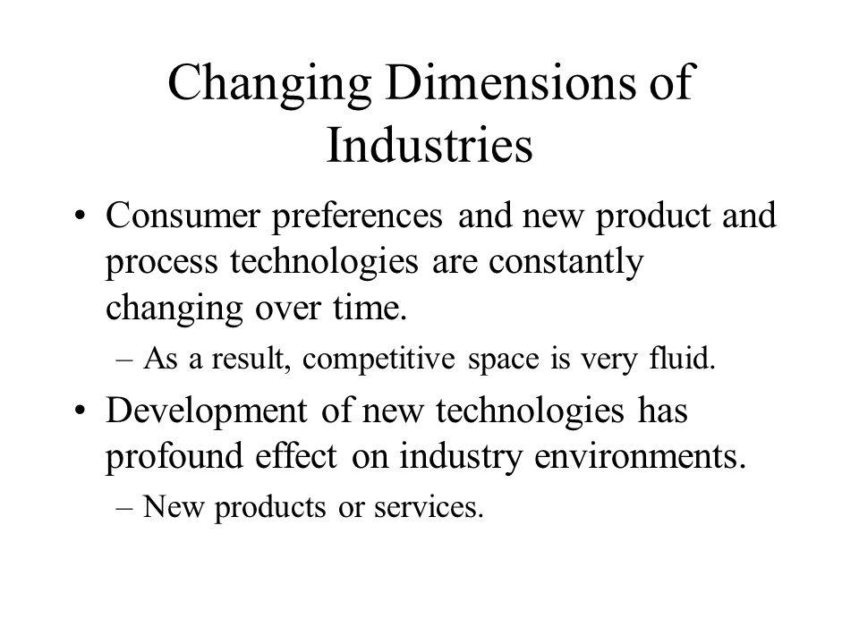 Changing Dimensions of Industries (cont.) Demographic trends and shifts also impact industry environments.