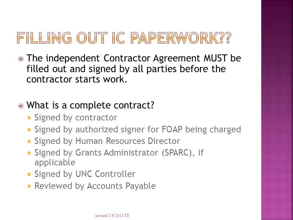  The independent Contractor Agreement MUST be filled out and signed by all parties before the contractor starts work.