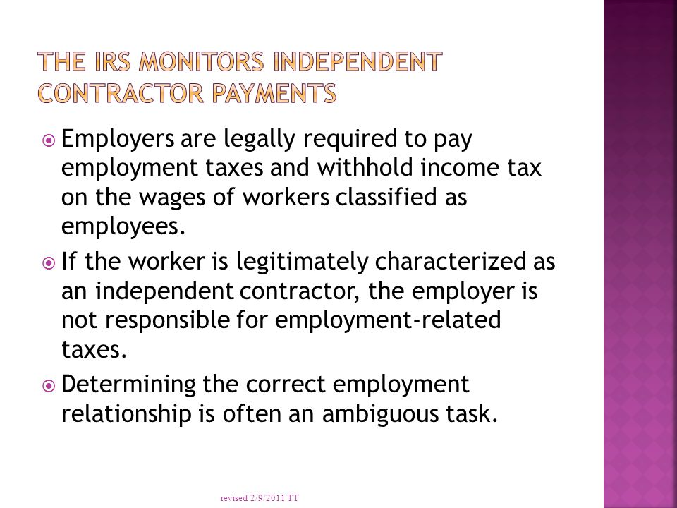  Employers are legally required to pay employment taxes and withhold income tax on the wages of workers classified as employees.