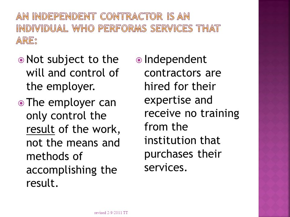  Not subject to the will and control of the employer.