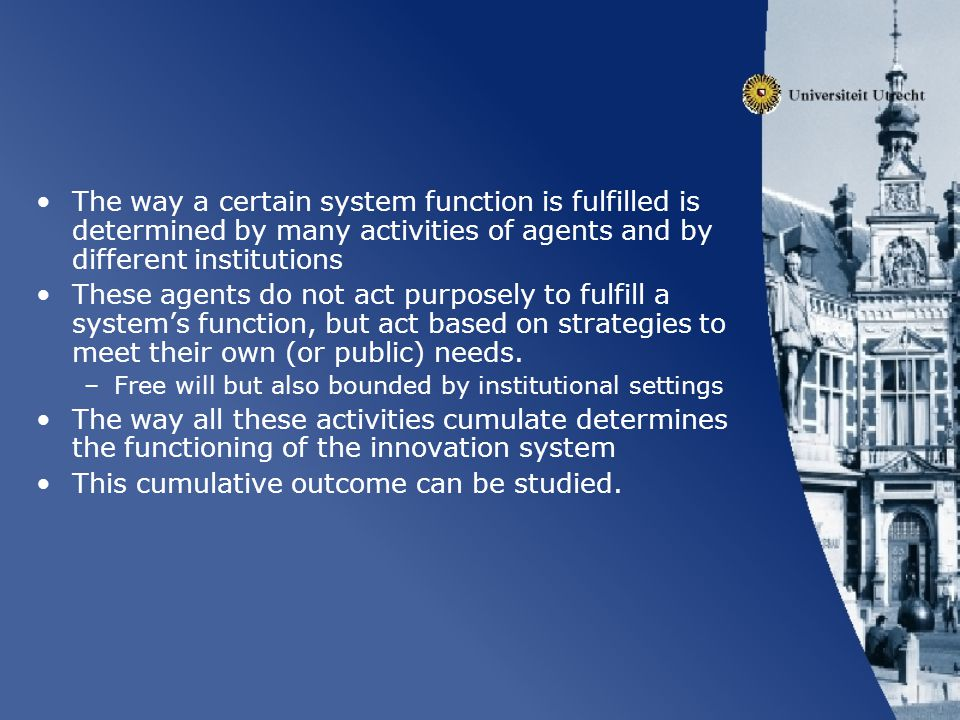 Different scholars have picked up this way of studying innovation systems This line of research is important since –It provides a starting point for formal hypotheses about innovation system functioning in relation to innovation output –It provides a theory on IS dynamics: Virtuous and vicious cycles.