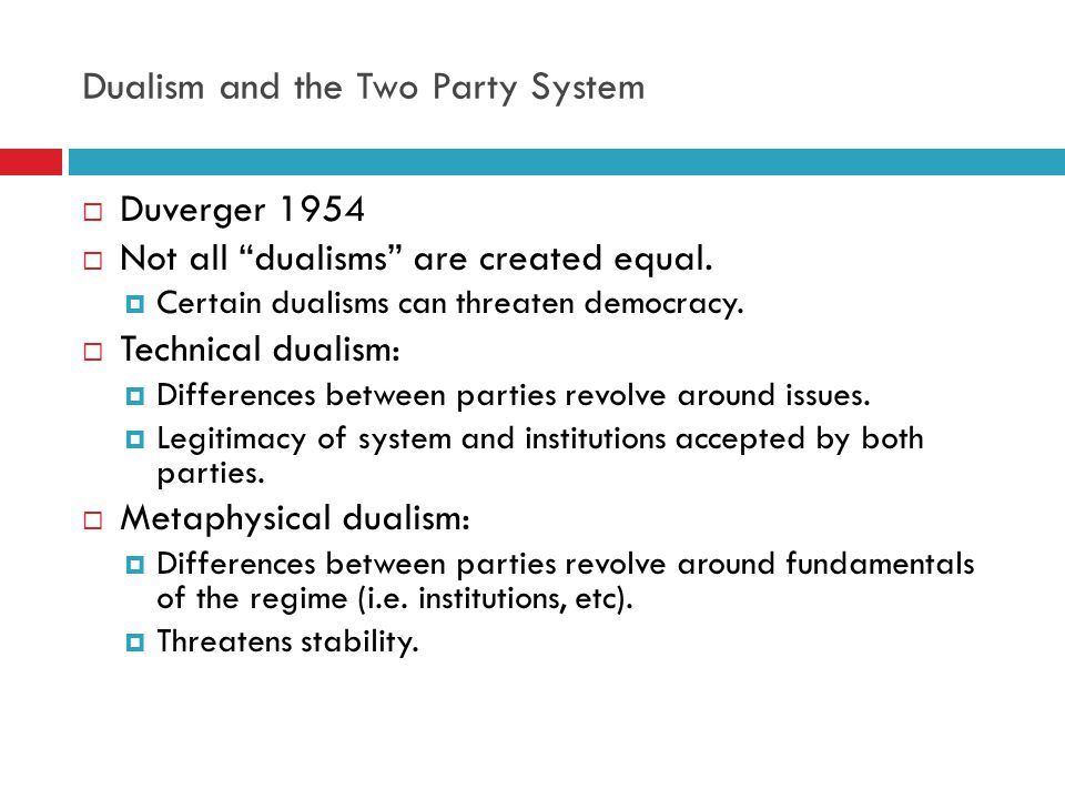 Electoral Institutions and Party Systems  Duverger 1954  Duvergers Law: simple majority single ballot systems favours the two-party system  Mechanical effects.