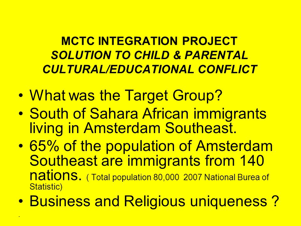 MCTC INTEGRATION PROJECT SOLUTION TO CHILD & PARENTAL CULTURAL/EDUCATIONAL CONFLICT WHY THE PROJECT ?