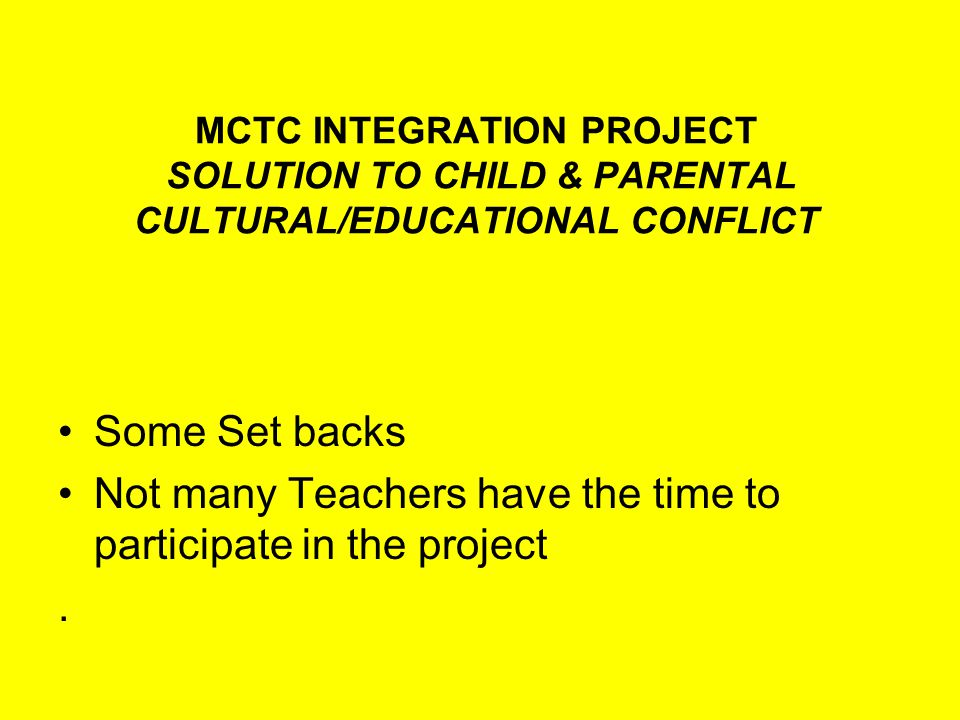 MCTC INTEGRATION PROJECT SOLUTION TO CHILD & PARENTAL CULTURAL/EDUCATIONAL CONFLICT