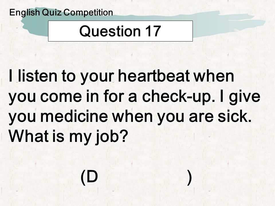 Question 18 I have four legs, I am used in a classroom and you sit on me.