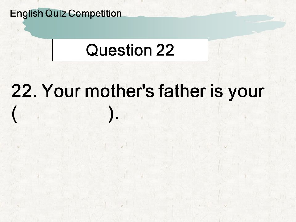 Question 23 23. Your mother s sister is your ( a ). English Quiz Competition