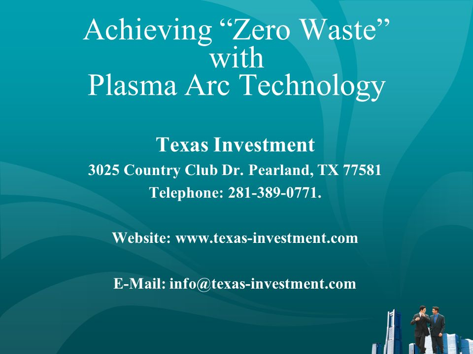Achieving Zero Waste Plasma arc technology offers a unique opportunity to achieve the zero waste goal by providing the capability to eliminate the need for land disposal of many hazardous wastes and to recover energy from municipal solid wastes and other organic wastes while producing salable byproducts and eliminating requirements for landfilling of ash or other residual materials.