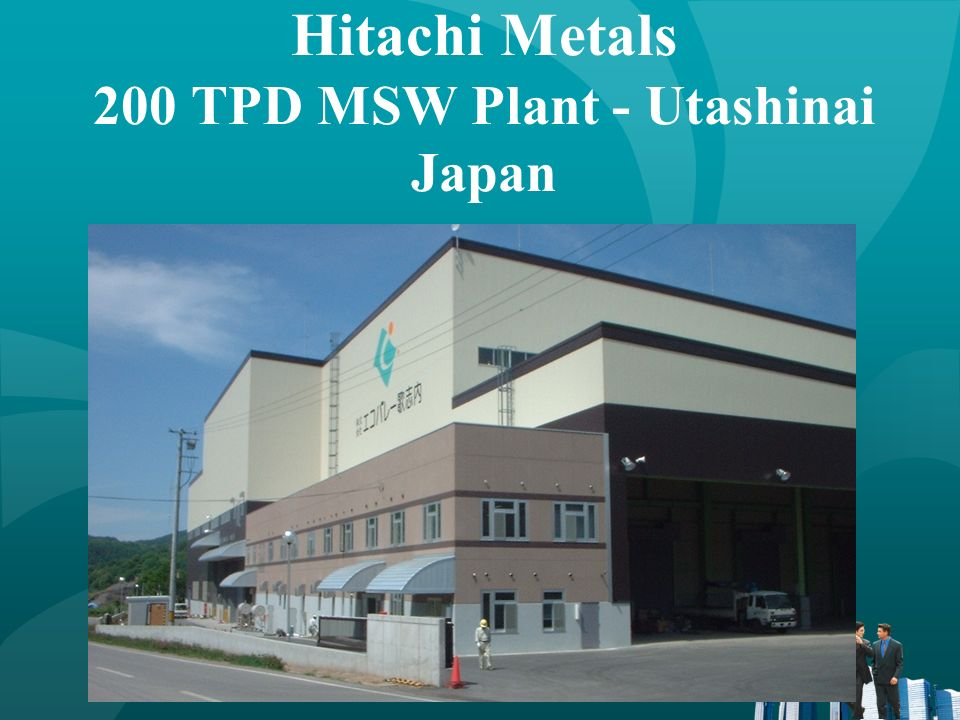 Hitachi Metals Utashinai, Japan Plant Commercial 200 ton/day plasma processing system Designed for Municipal Solid Waste (MSW) and Automobile Shredder Residue (ASR).
