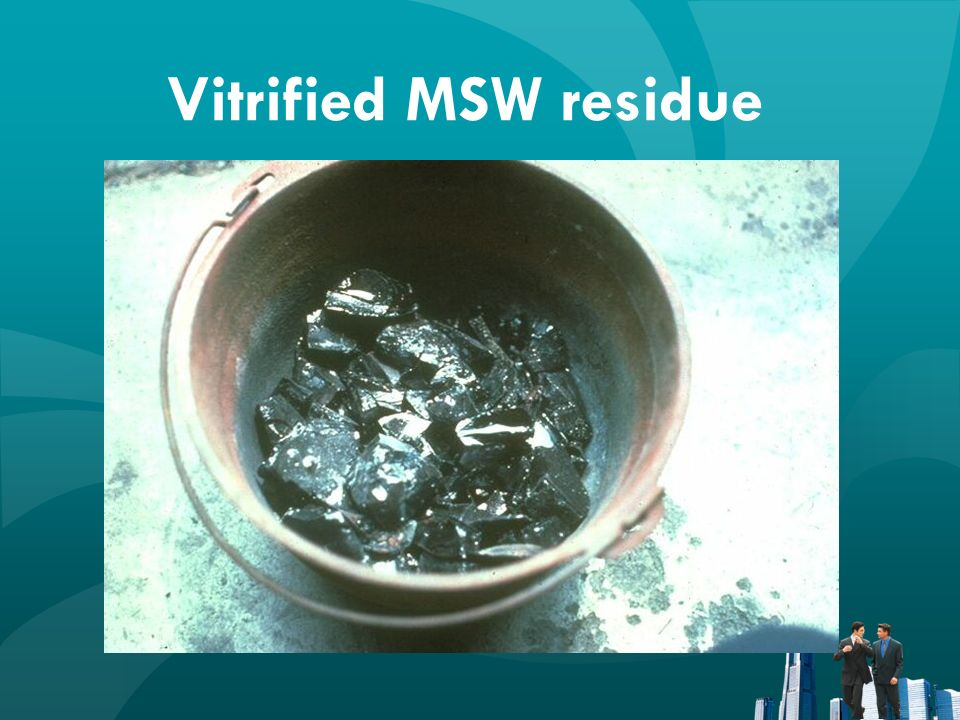 Leachability of Vitrified MSW Residue (TCLP) Metal Permissible concentration (mg/l) Measured Concentration (mg/l) Arsenic5.0<0.1 Barium100.0<0.5 Cadmium1.0<0.02 Chromium5.0<0.2 Lead5.0<0.2 Mercury0.2<0.01 Selenium1.0<0.1 Silver5.0<0.5