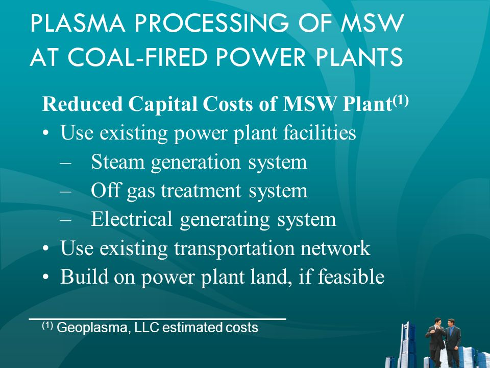 PLASMA PROCESSING OF MSW AT COAL-FIRED POWER PLANTS Summary By 2020, if all MSW was processed by plasma at coal- fired power plants (1 million TPD), MSW could: Supply about 5% of U.S.