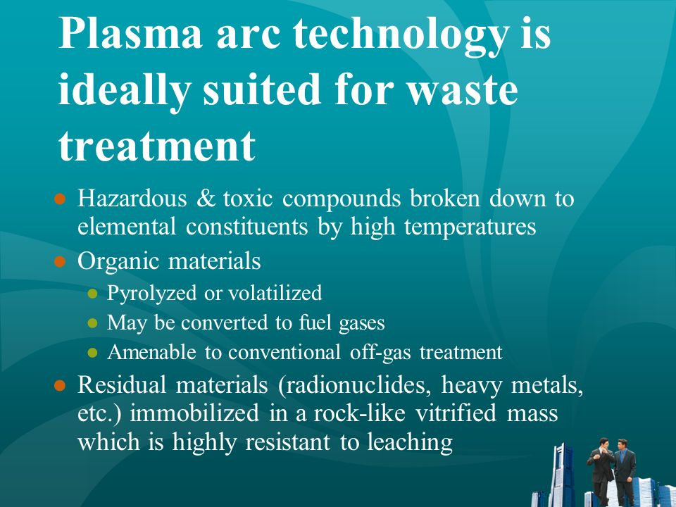 Plasma arc technology remediation experience Heavy metals Radioactive wastes Industrial sludges Municipal solid waste Electric arc furnace dust Liquid/solid organic wastes PCBs Asbestos Chemical wastes Medical wastes Plastics Used tires