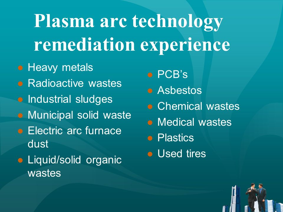 Waste Processing Applications of Plasma Arc Technology Waste Destruction Energy/Material Recovery