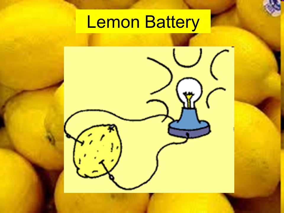 Objectives Construct a battery powered by a lemon.