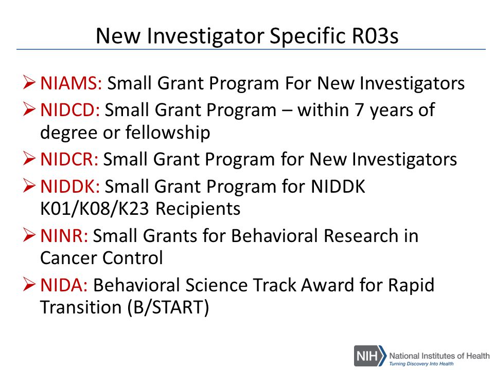 Research Grants Available to All  NIDCR Small Research Grants for Data Analysis and Statistical Methodology applied to Genome-wide Data (R03)  Investigators who have not previously received funding from NIDCR as a Principal Investigator are encouraged to apply.  NIDA: Early Career Award in Drug Abuse & Addiction (ECHEM) - R21/R33  A Phased Innovation grant for new-to-NIH, newly independent investigators and investigators without previous NIH funding to conduct basic chemistry research applied to drug abuse and addiction and relevant to the NIDA's Mission.