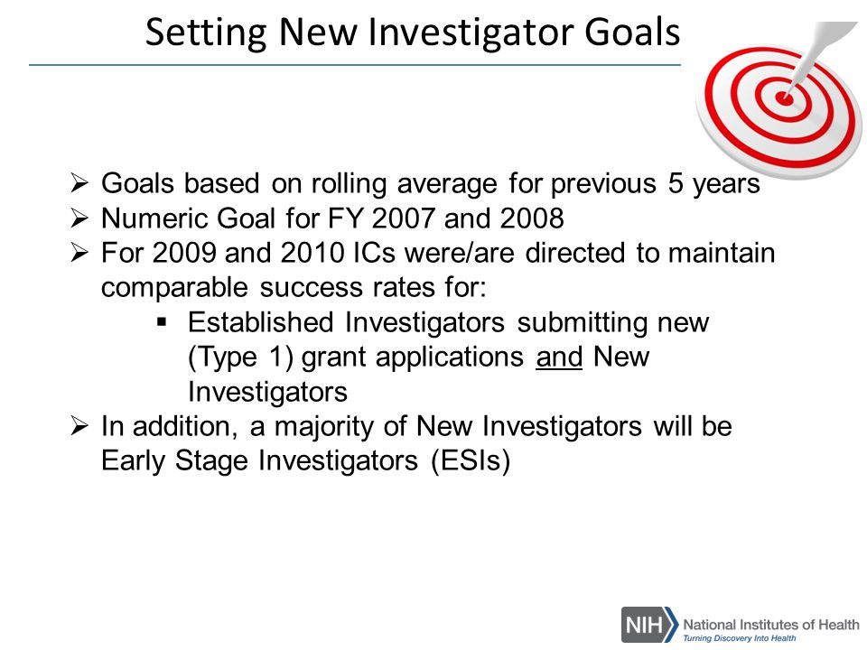 Early Stage Investigators (ESIs)  In 2009, NIH instituted a new 'Early Stage Investigator' (ESI) category designed to accelerate the early transition of new scientists to research independence by receiving their first R01 earlier.