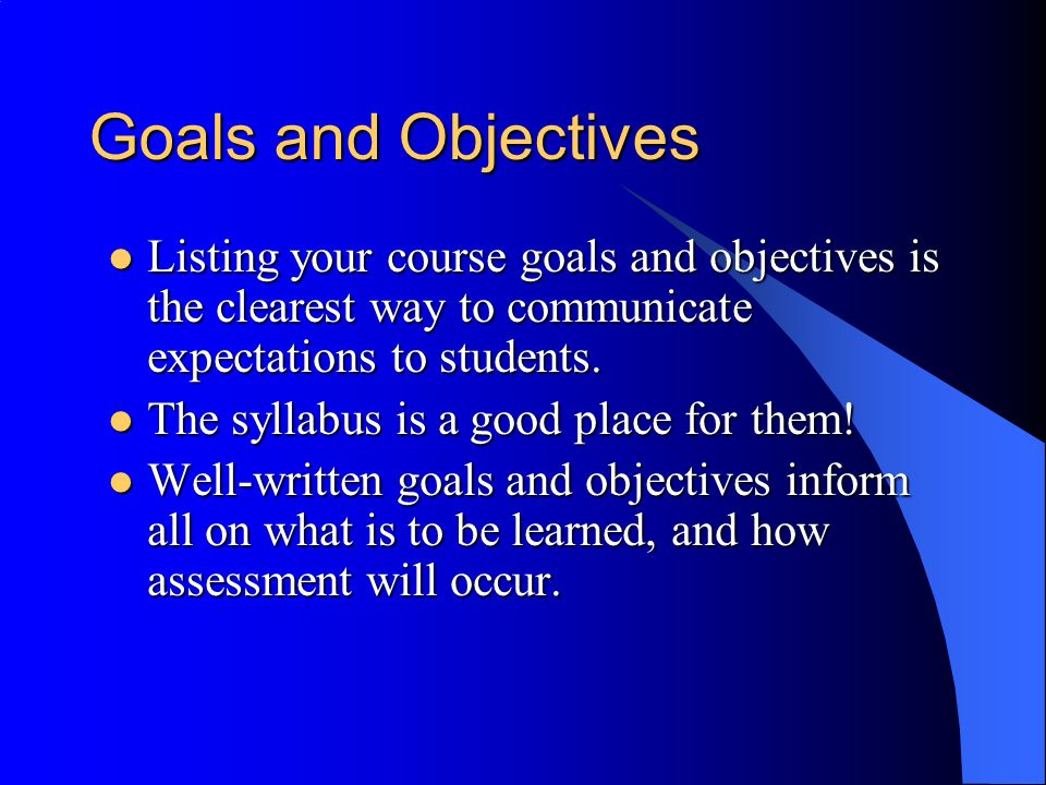 What is a Goal.Goals are broad, generalized statements about what is to be learned.
