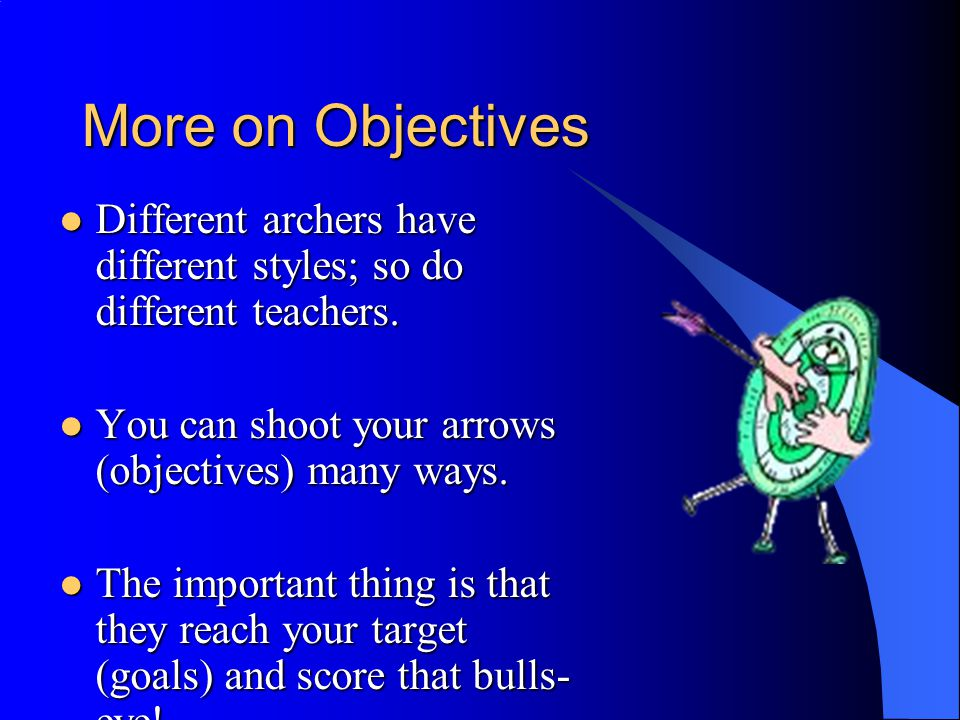 Types of Objectives Cognitive Cognitive –Mental skills Affective Affective –Beliefs and attitudes Psychomotor Psychomotor –Physical skills
