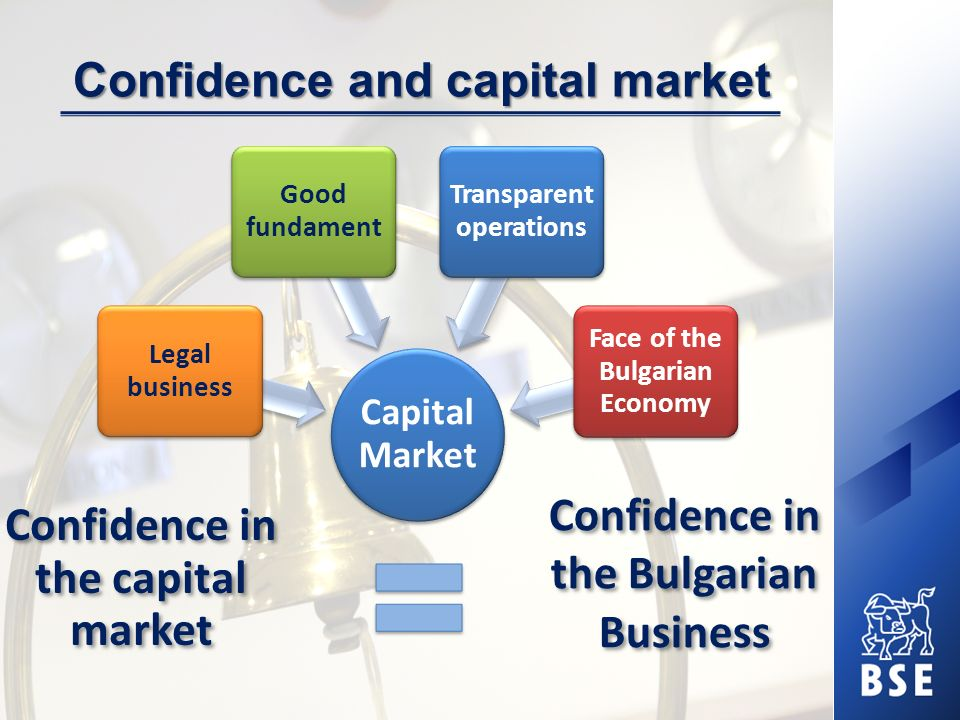 Government and capital market The Bulgarian government should continue to support the capital market Preferential treatment and advantages for the public companies privatization of majority state-owned stakes through the Exchange realization of big infrastructure projects by raising capital through public offerings on the stock exchange