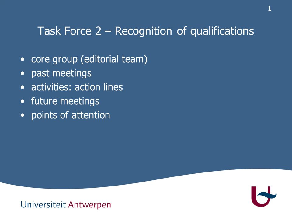 1 Task Force 2 – Recognition of qualifications core group (editorial team) past meetings activities: action lines future meetings points of attention
