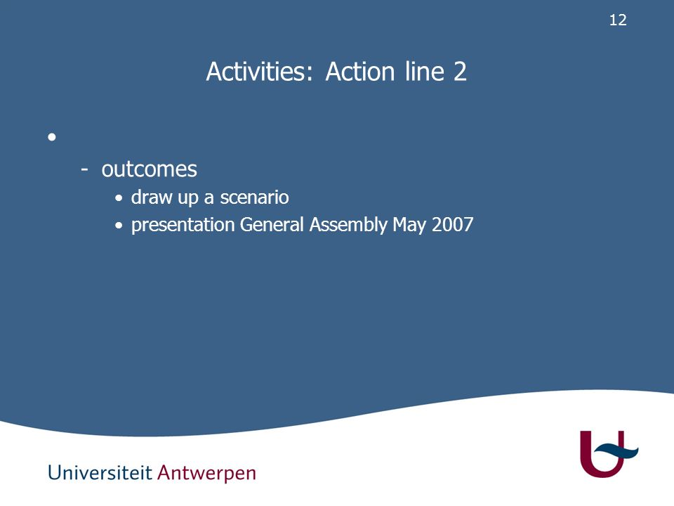12 Activities: Action line 2 -outcomes draw up a scenario presentation General Assembly May 2007