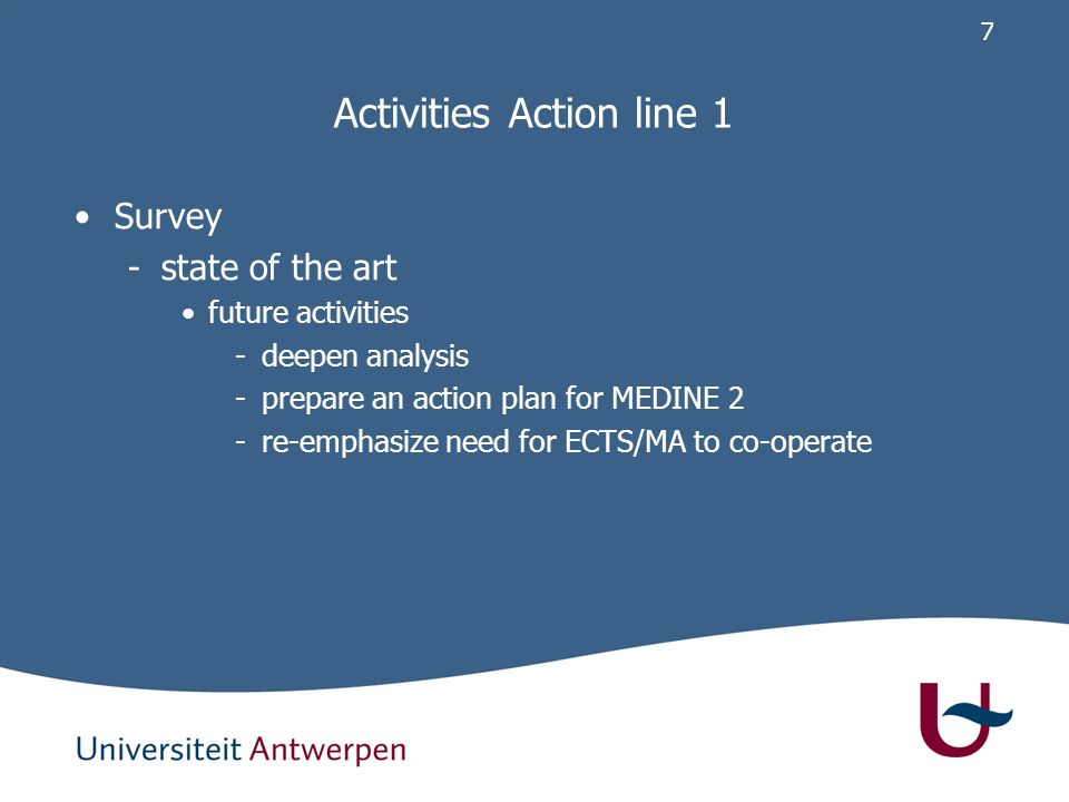 7 Activities Action line 1 Survey -state of the art future activities -deepen analysis -prepare an action plan for MEDINE 2 -re-emphasize need for ECTS/MA to co-operate