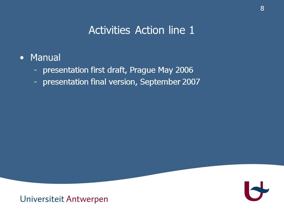 8 Activities Action line 1 Manual -presentation first draft, Prague May 2006 -presentation final version, September 2007