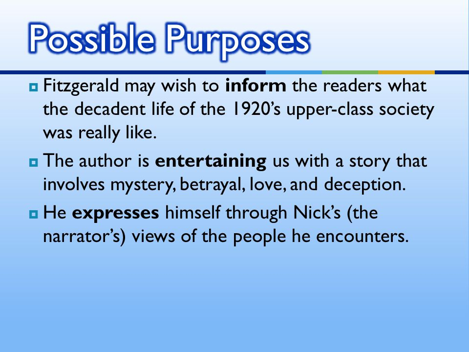  Fitzgerald may wish to inform the readers what the decadent life of the 1920's upper-class society was really like.