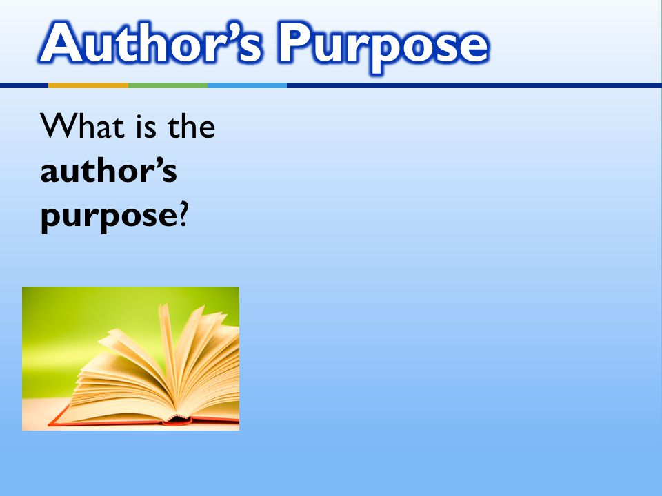  The author's purpose usually consists of one or more of the following: What is the author's purpose?