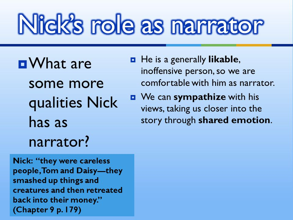  What are some more qualities Nick has as narrator.
