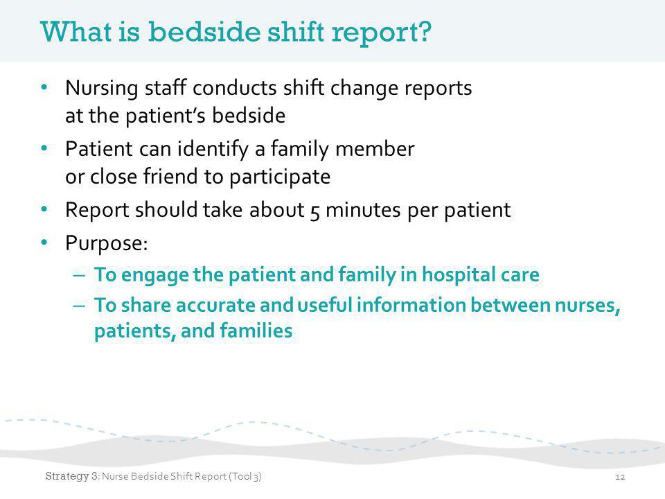 Critical elements of bedside shift report Introduce the nursing staff, patient, and family.