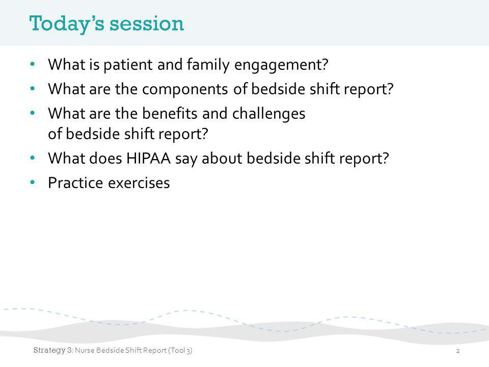 What is patient and family engagement? 3 Strategy 3 : Nurse Bedside Shift Report (Tool 3)