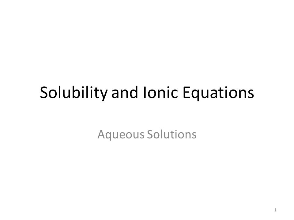 Solubility and Ionic Equations Aqueous Solutions 1