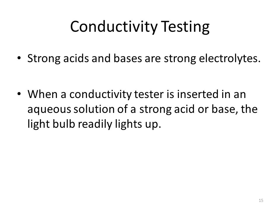 Conductivity Testing Strong acids and bases are strong electrolytes.