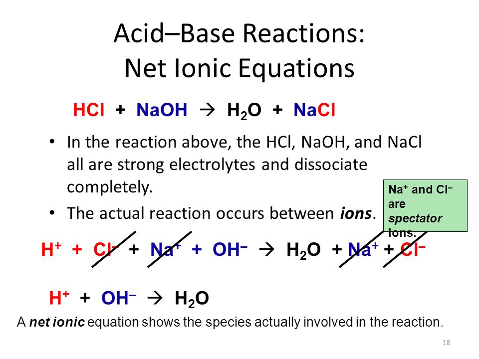 In the reaction above, the HCl, NaOH, and NaCl all are strong electrolytes and dissociate completely.
