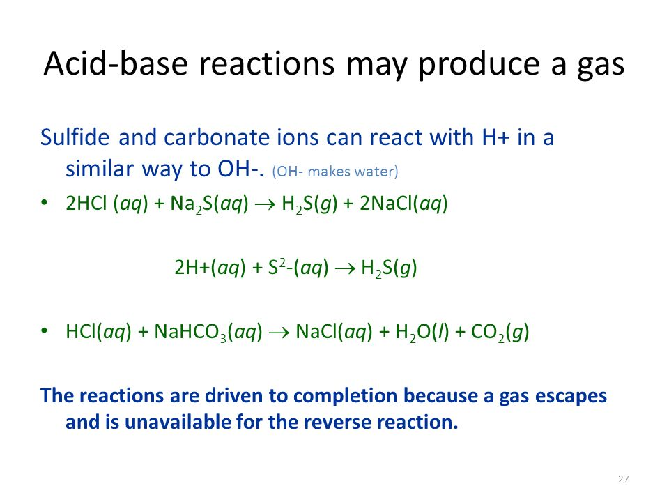 Acid-base reactions may produce a gas Sulfide and carbonate ions can react with H+ in a similar way to OH-.