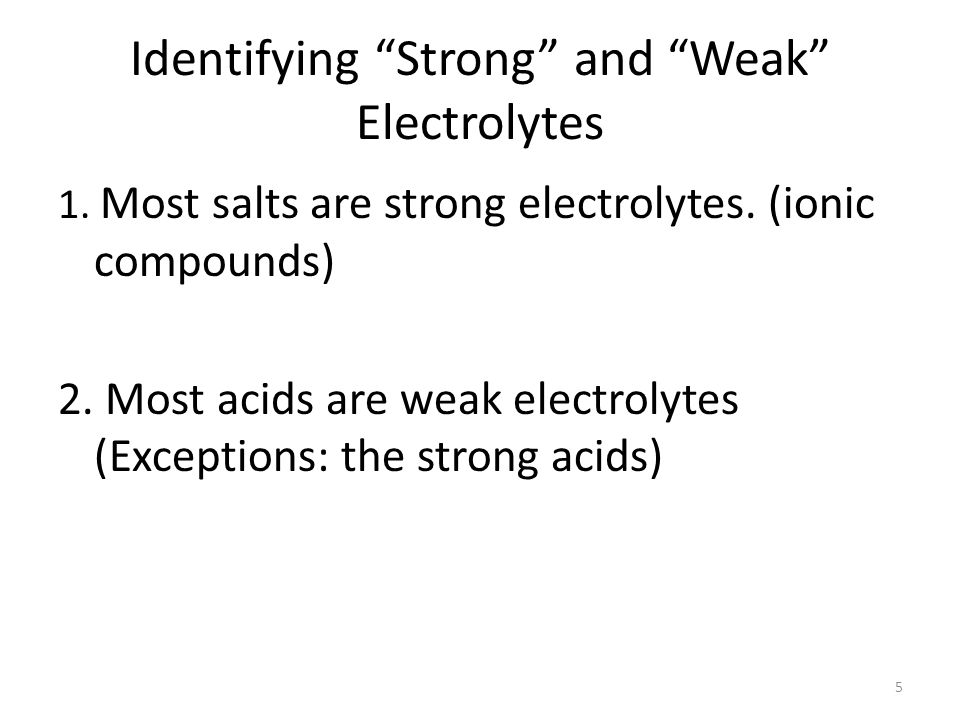 Identifying Strong and Weak Electrolytes 1.Most salts are strong electrolytes.