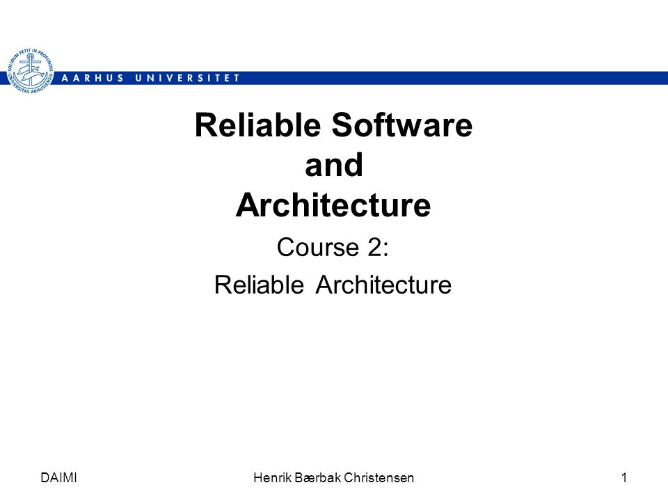 DAIMIHenrik Bærbak Christensen2 RSA The audience: –Master students: 2st of 3 courses 1: Reliable Software 2: Reliable Architecture 3: Project in RSA –Diploma students: Perspektivfag