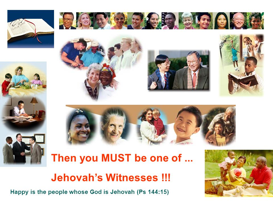 Then you MUST be one of...Jehovah's Witnesses !!.