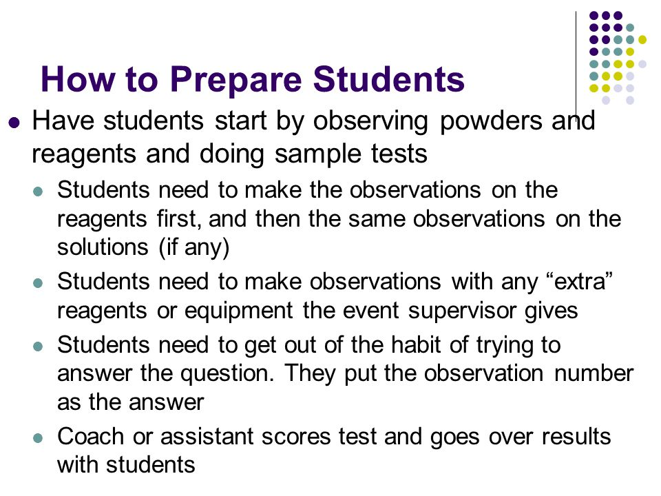 How to Prepare Students Have students get out powders and make up tests for each other Students score tests themselves This event is very much like Write-It, Do-It.
