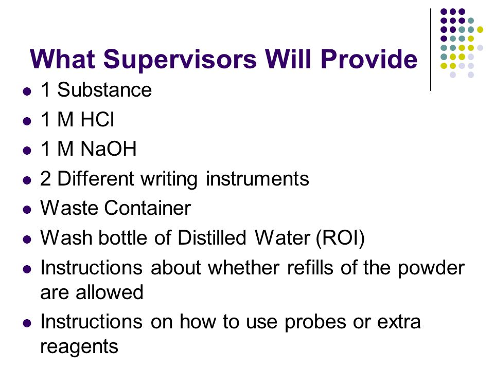 What Supervisors MAY Provide Thermometer Balance Hot plate Anything else the supervisor decides to distribute.