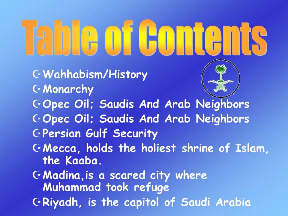 Wahhabism/History Monarchy Opec Oil; Saudis And Arab Neighbors Persian Gulf Security Mecca, holds the holiest shrine of Islam, the Kaaba.