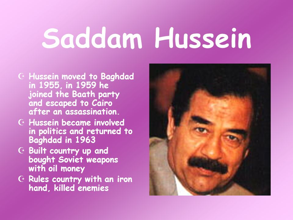 Hussein moved to Baghdad in 1955, in 1959 he joined the Baath party and escaped to Cairo after an assassination.