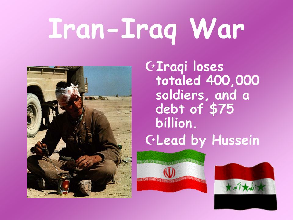 Iraqi loses totaled 400,000 soldiers, and a debt of $75 billion. Lead by Hussein Iran-Iraq War