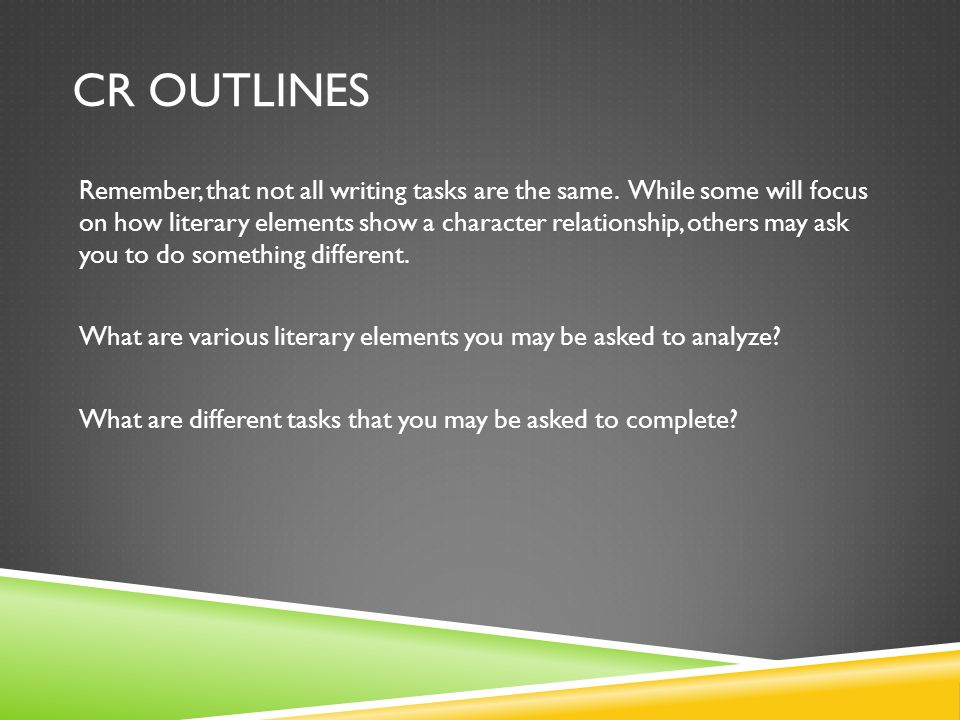 CR OUTLINES What are various literary elements you may be asked to analyze.