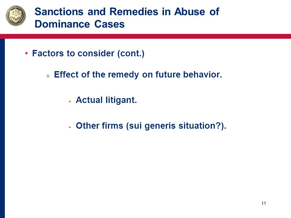 12 Sanctions and Remedies in Abuse of Dominance Cases Factors to consider (cont.) o Goal of the remedy.