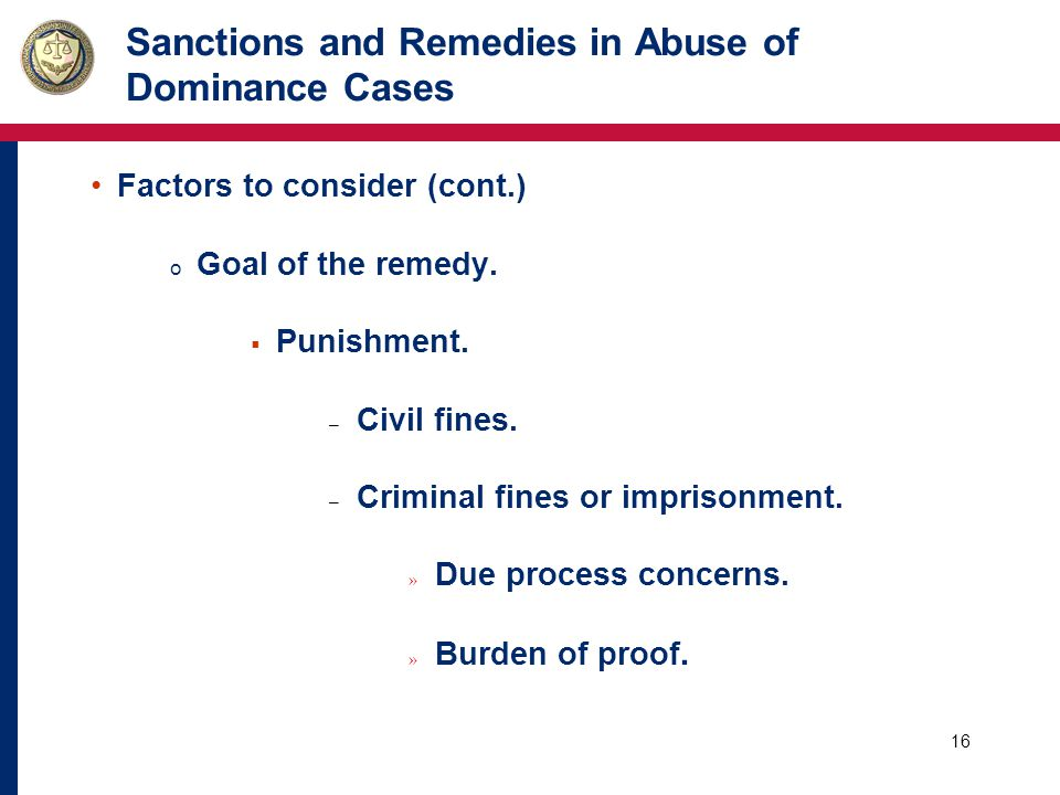 17 Sanctions and Remedies in Abuse of Dominance Cases Factors to consider (cont.) o Likelihood of Private litigation  Supplements government actions, may rely on prior government cases.