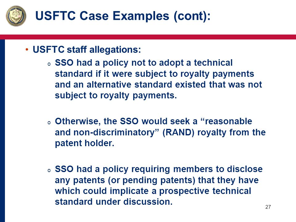 28 USFTC Case Examples: o In ex ante world:  SSO members considered a number of incipient technologies as viable alternatives.