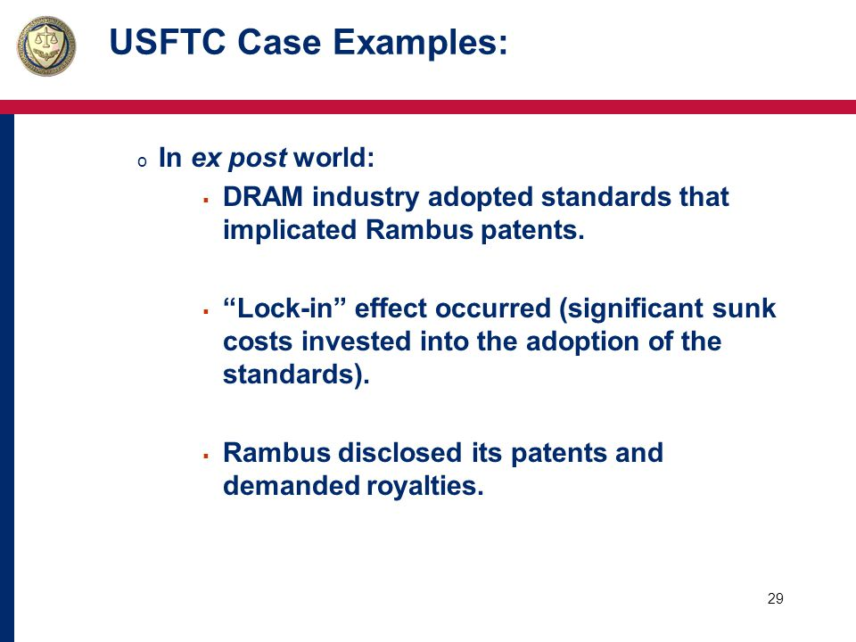 30 USFTC Case Examples (cont): USFTC found that: o Rambus's failure to comply with the SSO's patent disclosure policy was an exclusionary act, and o The exclusionary act caused unlawful monopolization of relevant technology markets.