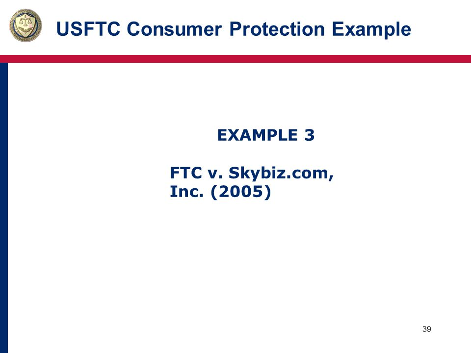 40 USFTC Consumer Protection Example Redress Defined: Payment of money to consumers to compensate them for economic injury arising out of unfair and deceptive acts or practices in commerce.