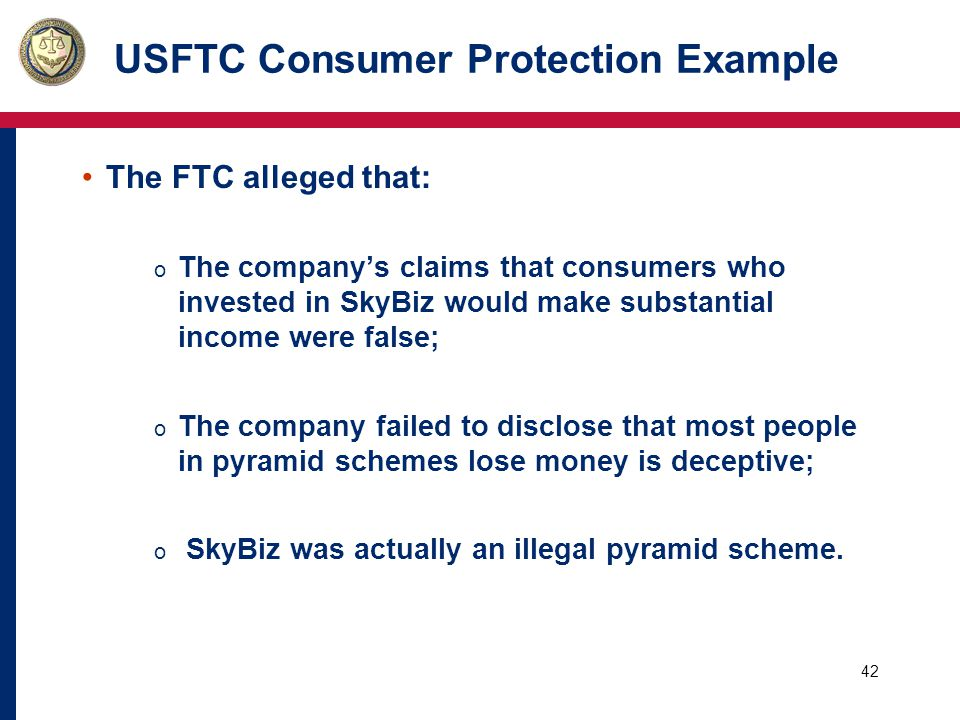 43 USFTC Consumer Protection Example Remedy o The FTC went to federal court seeking injunctive and other relief including restitution.